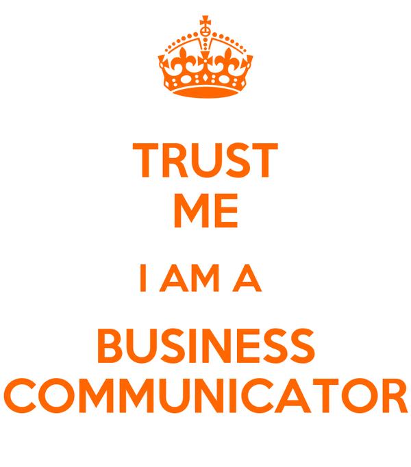 TRUST ME I AM A  BUSINESS COMMUNICATOR