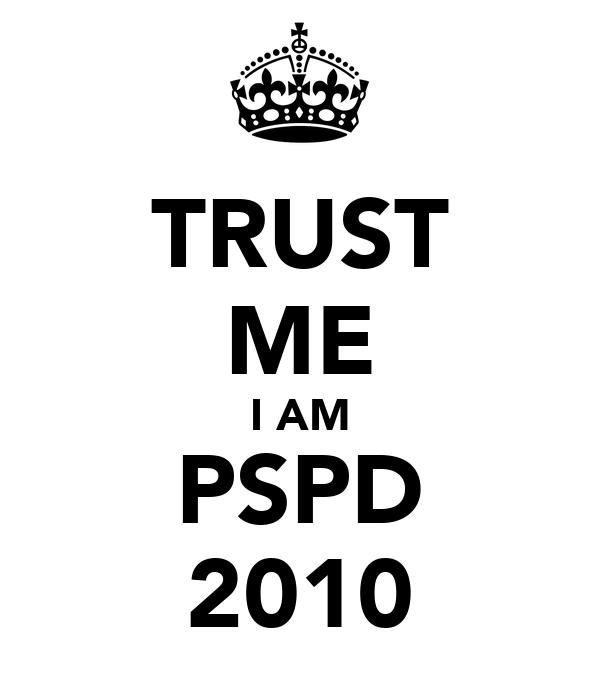 TRUST ME I AM PSPD 2010