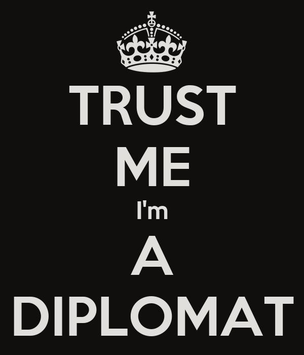 TRUST ME I'm A DIPLOMAT