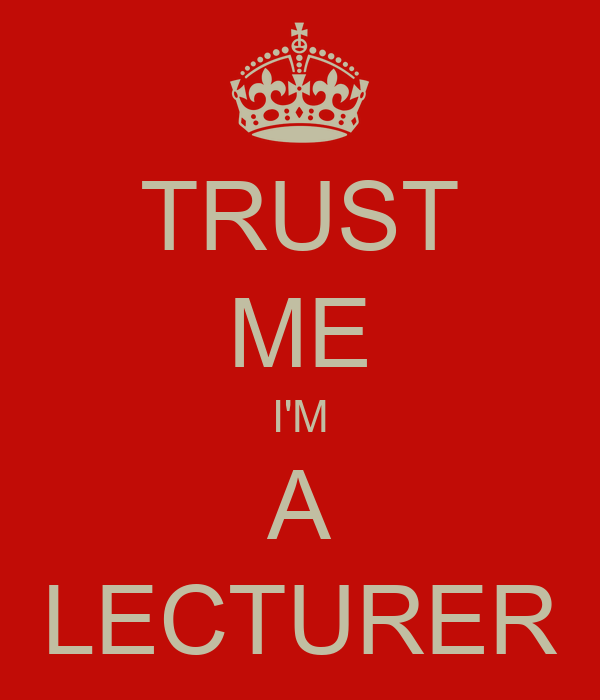 TRUST ME I'M A LECTURER