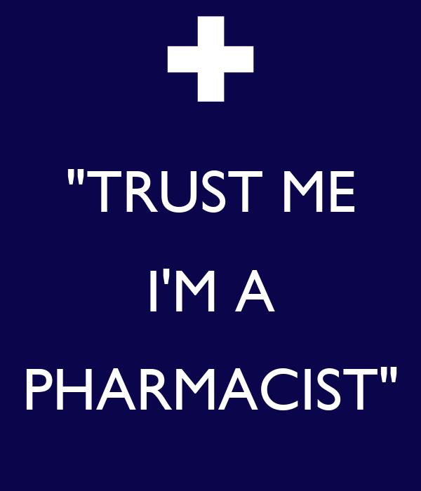 """TRUST ME I'M A PHARMACIST"""