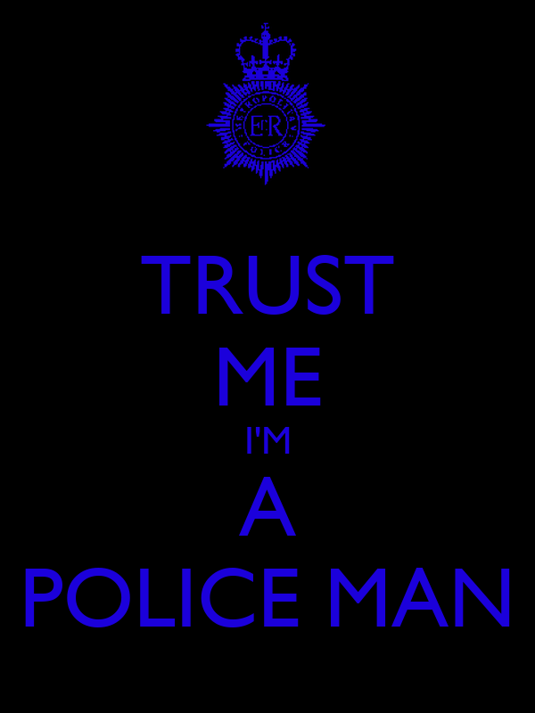 TRUST ME I'M A POLICE MAN