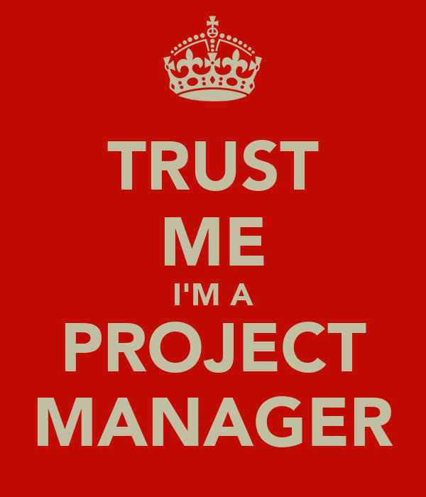TRUST ME I'M A PROJECT MANAGER