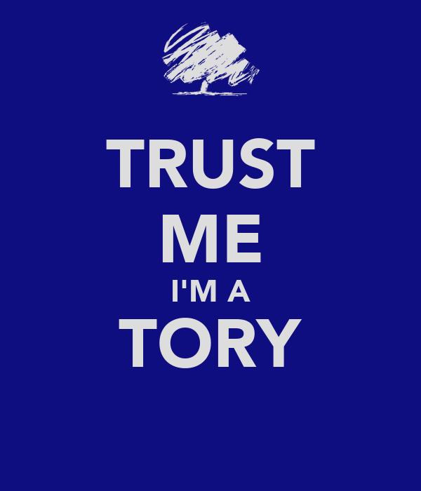 TRUST ME I'M A TORY