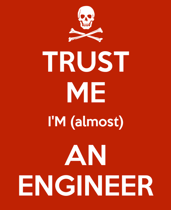 TRUST ME I'M (almost) AN ENGINEER