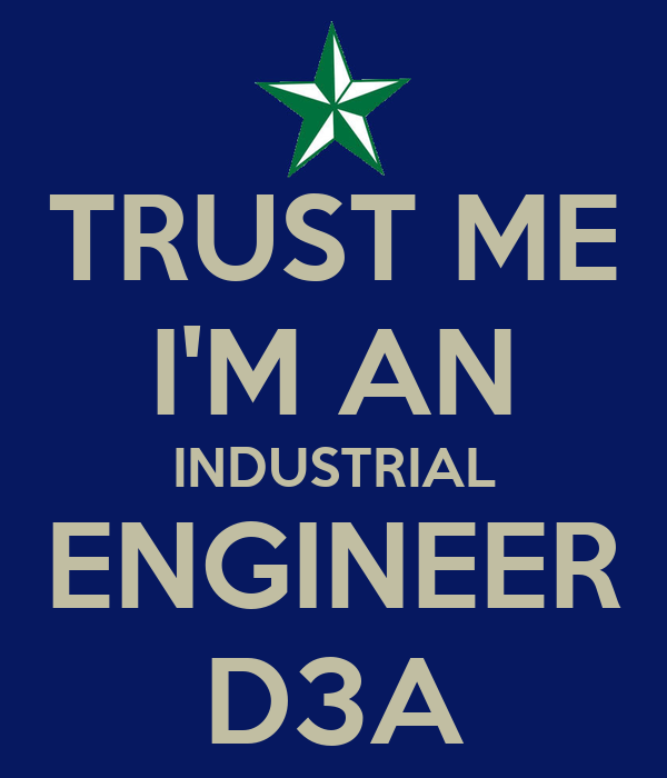 TRUST ME I'M AN INDUSTRIAL ENGINEER D3A