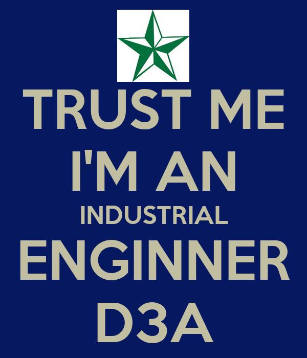 TRUST ME I'M AN INDUSTRIAL ENGINNER D3A