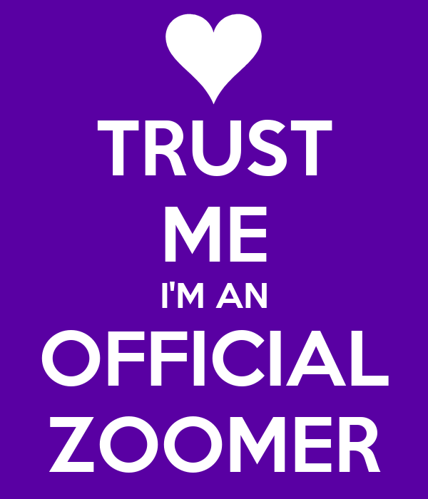 TRUST ME I'M AN OFFICIAL ZOOMER