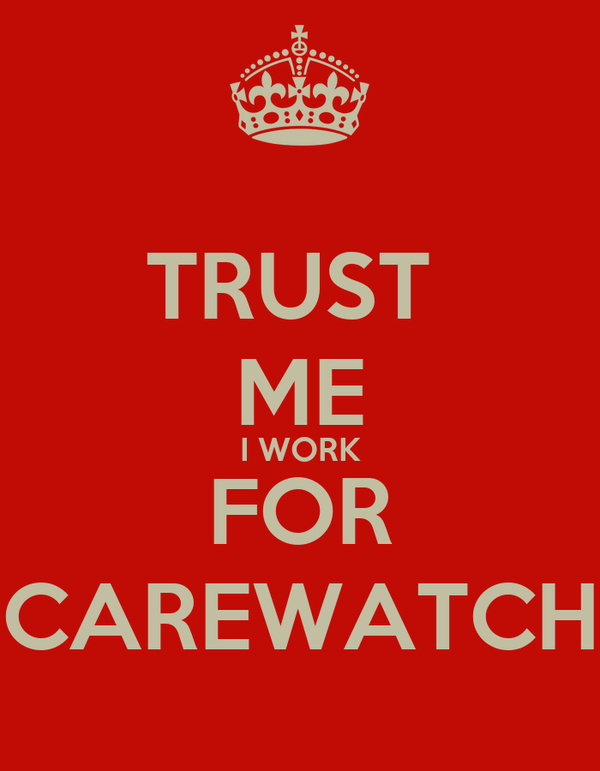 TRUST  ME I WORK FOR CAREWATCH