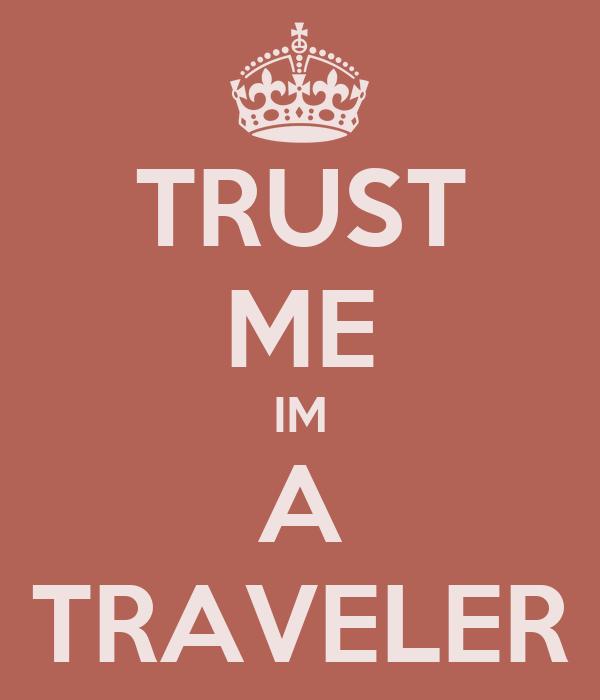 TRUST ME IM A TRAVELER