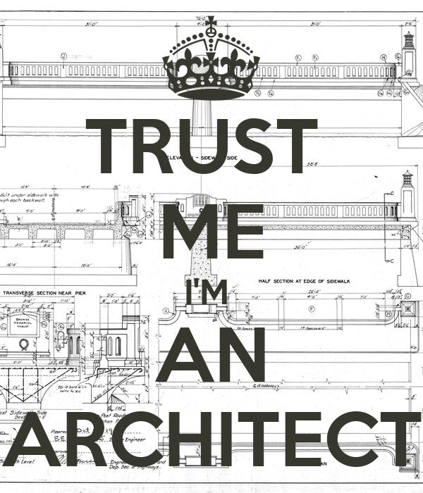 TRUST  ME I'M  AN ARCHITECT