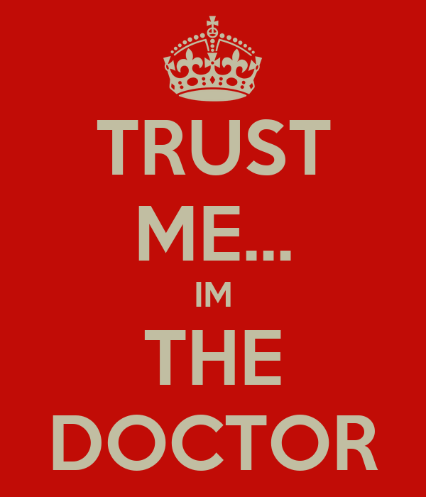 TRUST ME... IM THE DOCTOR