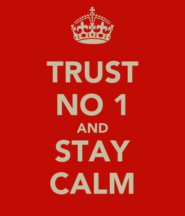 TRUST NO 1 AND STAY CALM