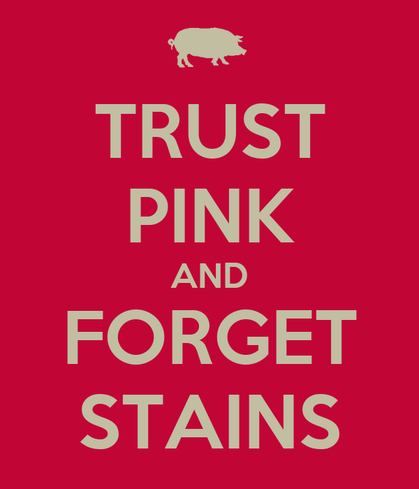 TRUST PINK AND FORGET STAINS
