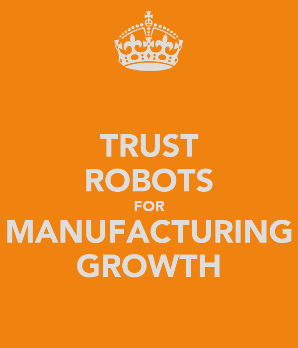 TRUST ROBOTS FOR MANUFACTURING GROWTH