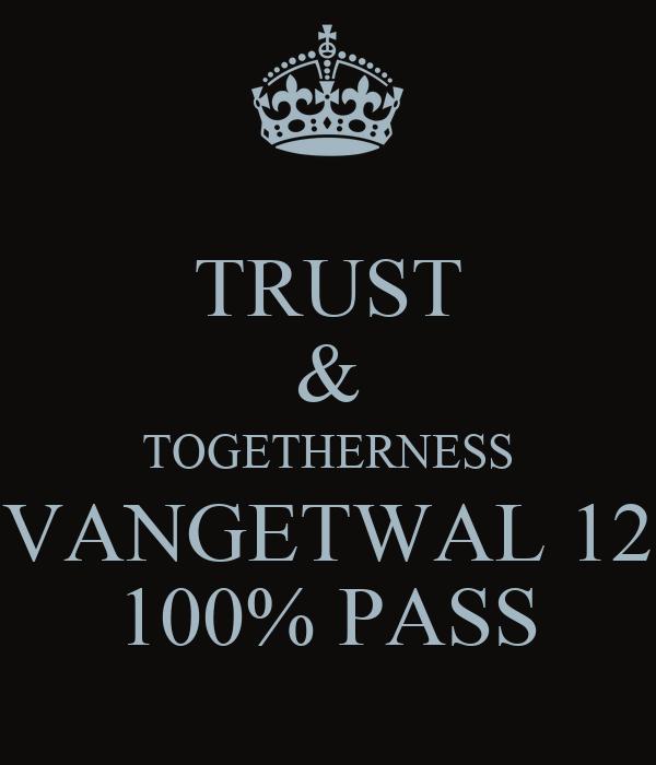 TRUST & TOGETHERNESS VANGETWAL 12 100% PASS