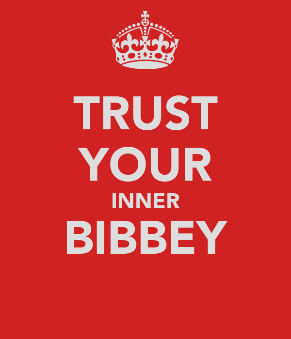 TRUST YOUR INNER BIBBEY