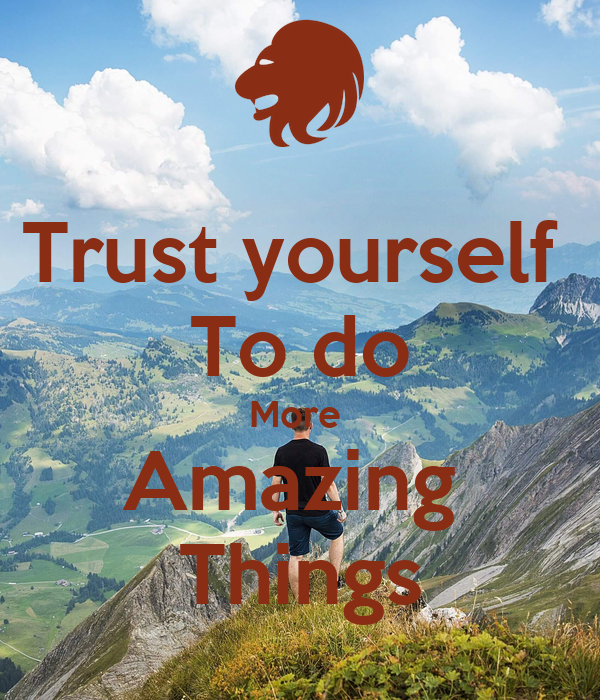 Trust yourself  To do More  Amazing  Things