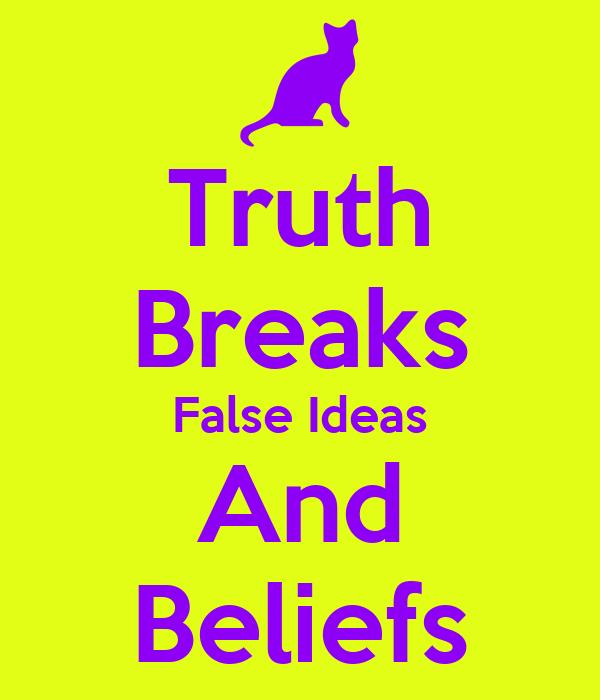 Truth Breaks False Ideas And Beliefs