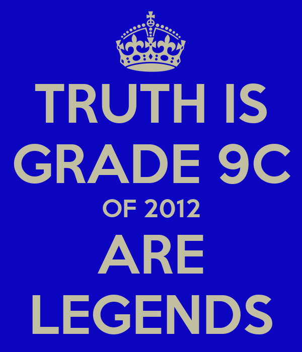 TRUTH IS GRADE 9C OF 2012 ARE LEGENDS