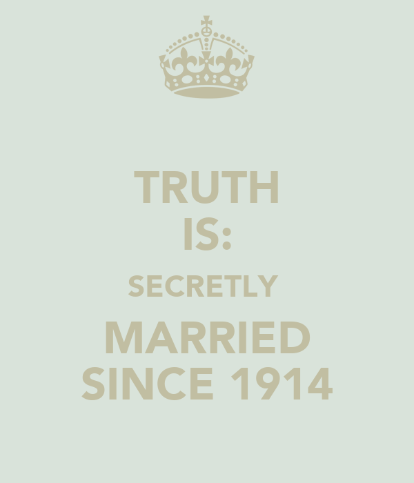 TRUTH IS: SECRETLY  MARRIED SINCE 1914