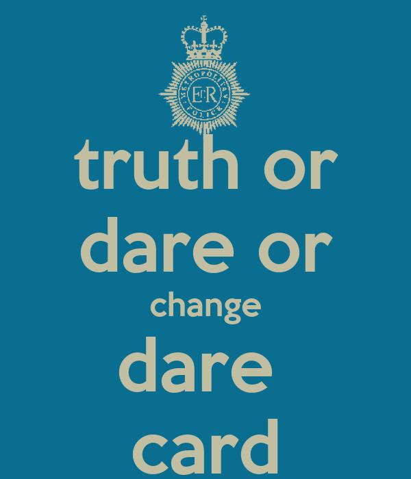 truth or dare or change dare  card