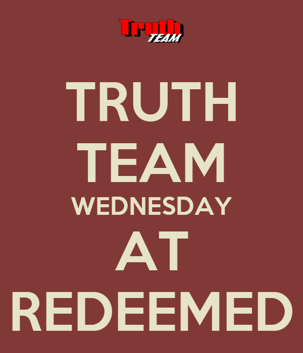 TRUTH TEAM WEDNESDAY AT REDEEMED