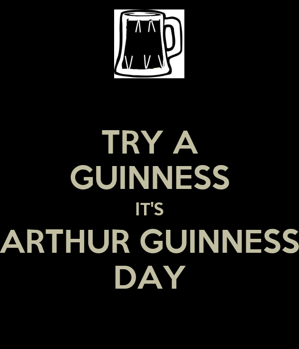 TRY A GUINNESS IT'S ARTHUR GUINNESS DAY