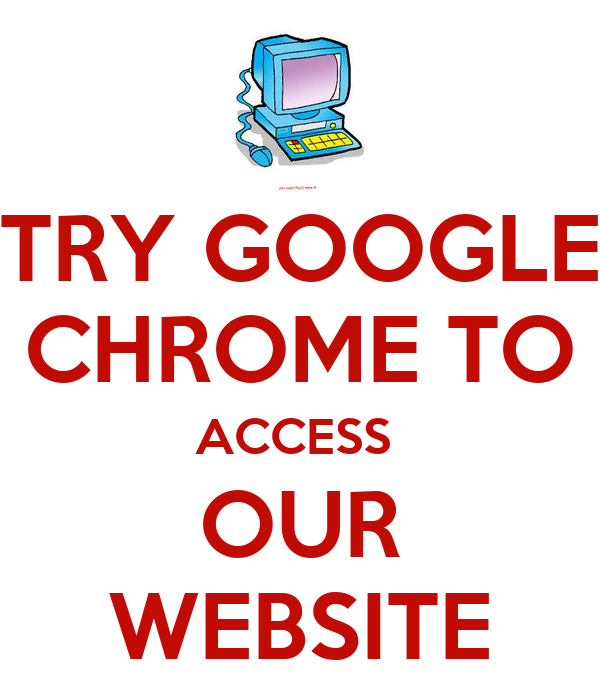 TRY GOOGLE CHROME TO ACCESS  OUR WEBSITE