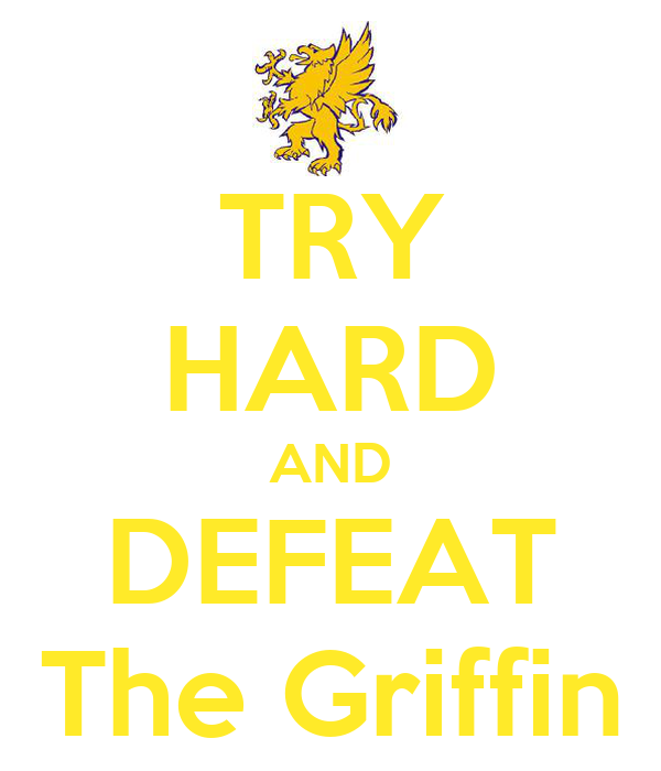 TRY HARD AND DEFEAT The Griffin