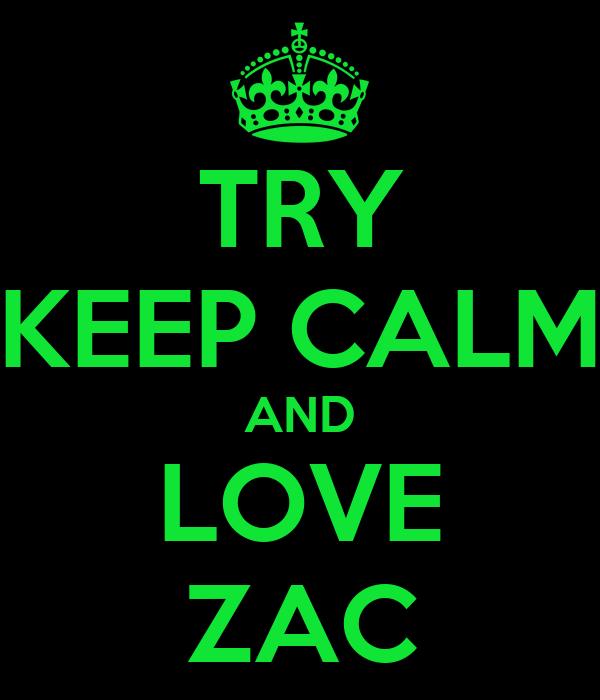 TRY KEEP CALM AND LOVE ZAC