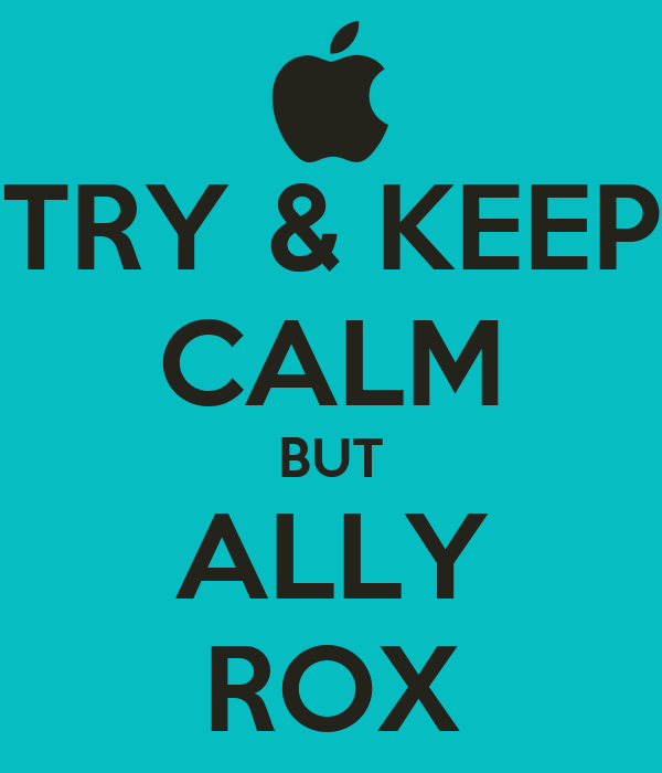 TRY & KEEP CALM BUT ALLY ROX