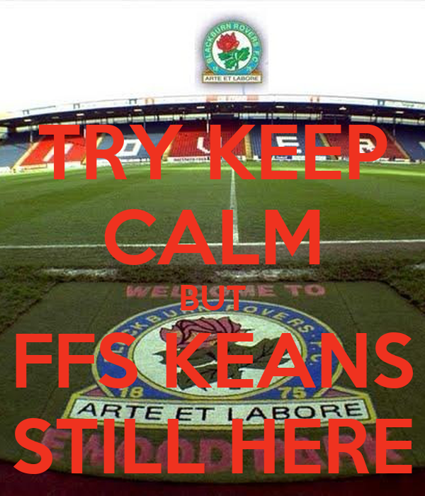 TRY KEEP CALM BUT FFS KEANS STILL HERE