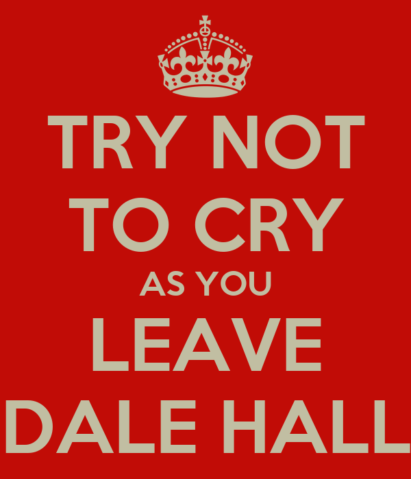 TRY NOT TO CRY AS YOU LEAVE DALE HALL