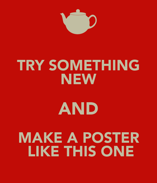 TRY SOMETHING NEW AND MAKE A POSTER  LIKE THIS ONE