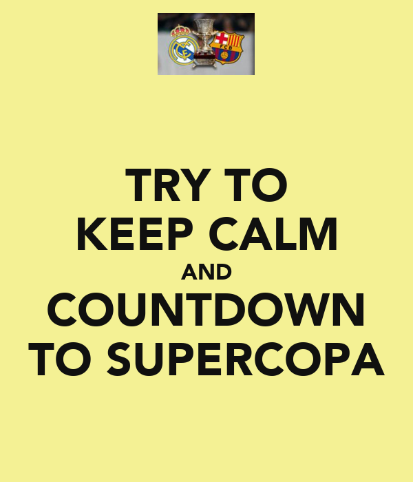 TRY TO KEEP CALM AND COUNTDOWN TO SUPERCOPA