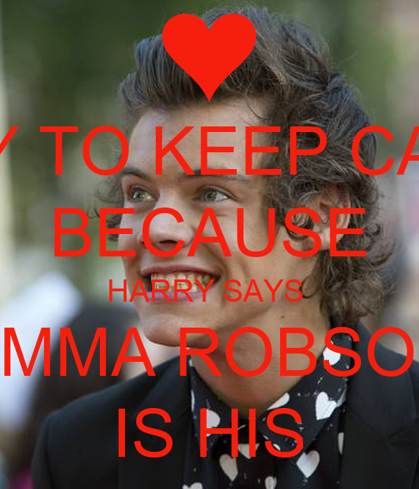 TRY TO KEEP CALM BECAUSE HARRY SAYS  EMMA ROBSON IS HIS
