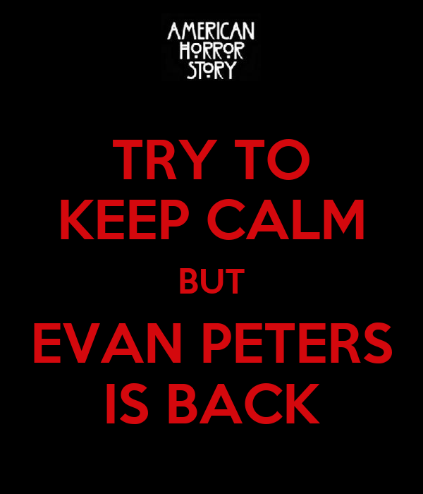 TRY TO KEEP CALM BUT EVAN PETERS IS BACK
