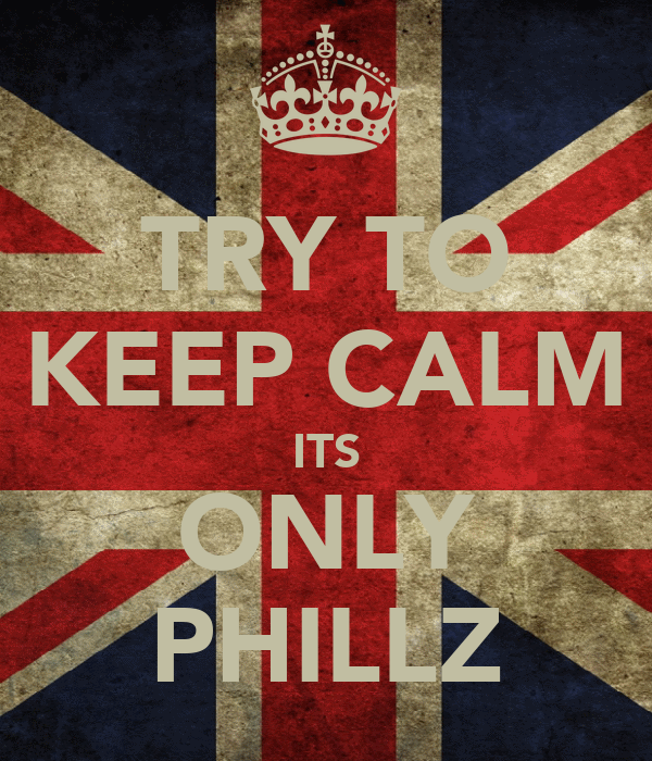 TRY TO KEEP CALM ITS ONLY PHILLZ