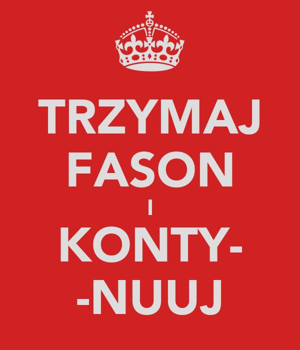 TRZYMAJ FASON I KONTY- -NUUJ