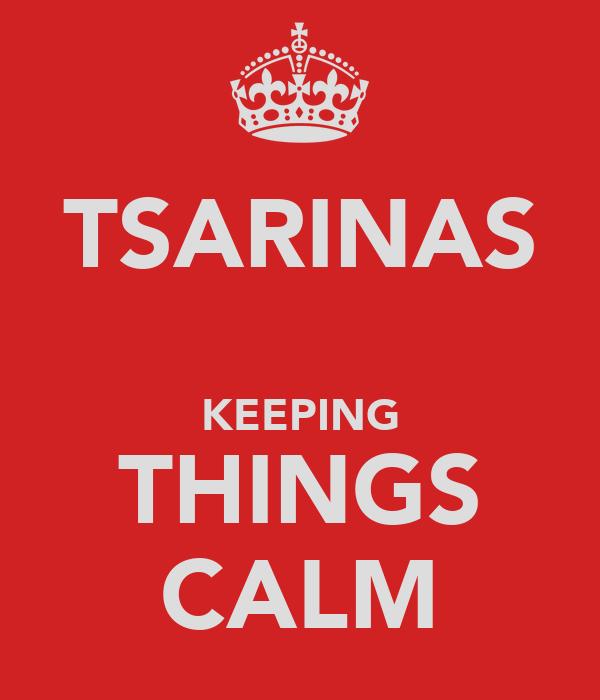 TSARINAS  KEEPING THINGS CALM