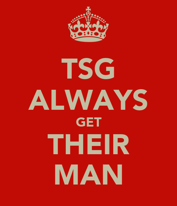 TSG ALWAYS GET THEIR MAN