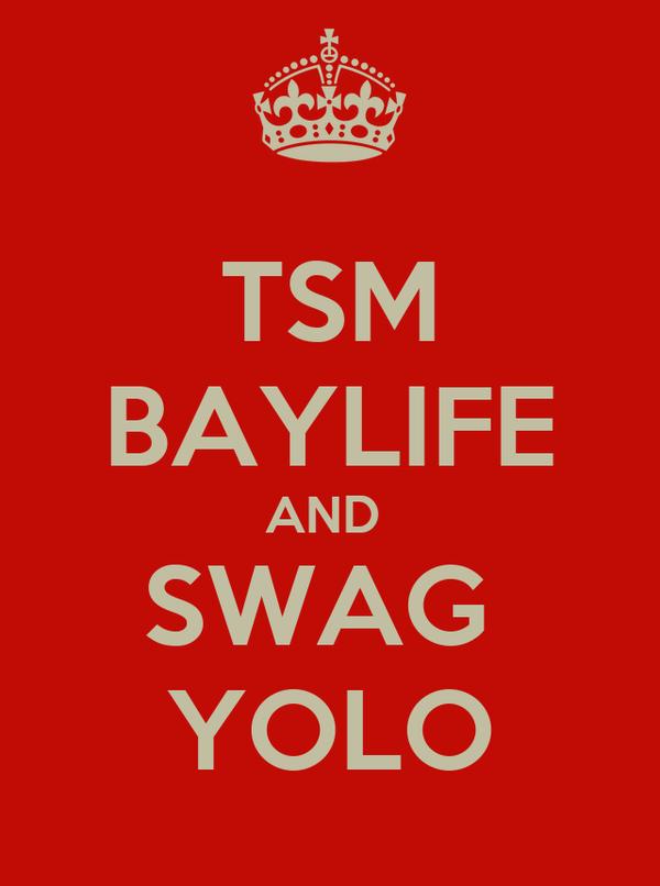 TSM BAYLIFE AND  SWAG  YOLO