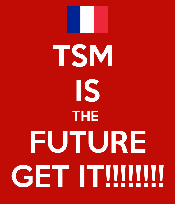 TSM  IS THE  FUTURE GET IT!!!!!!!!