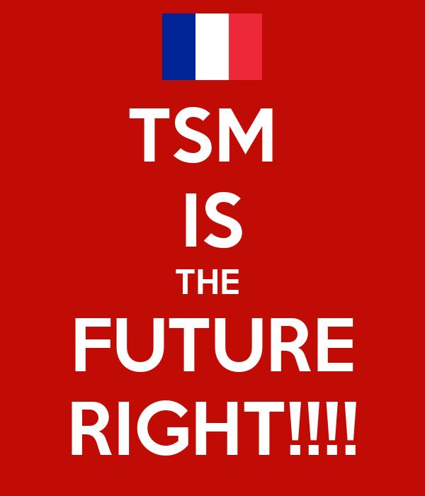 TSM  IS THE  FUTURE RIGHT!!!!