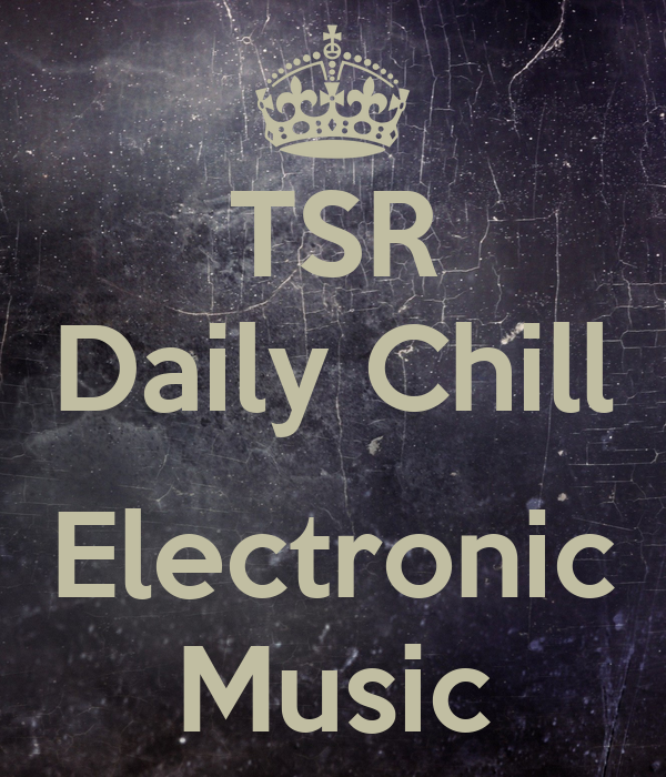 TSR Daily Chill  Electronic Music