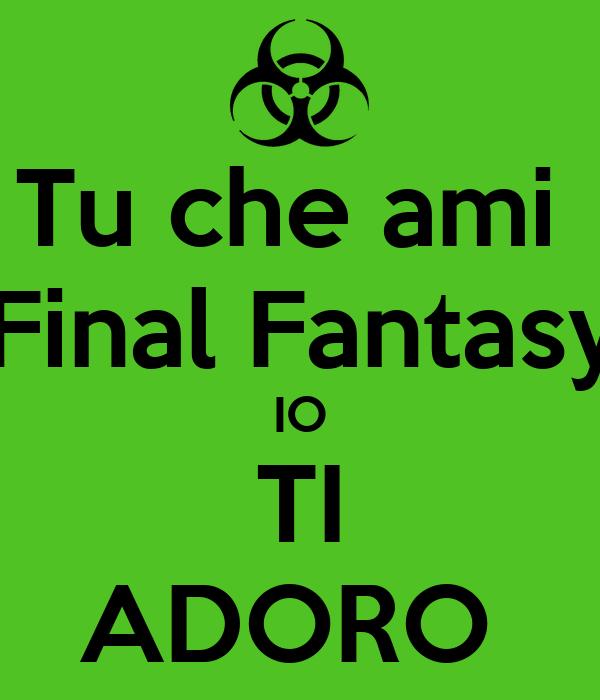 Tu che ami   Final Fantasy: IO TI ADORO