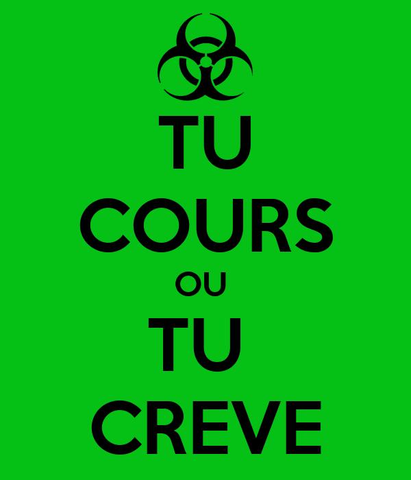 TU COURS OU  TU  CREVE
