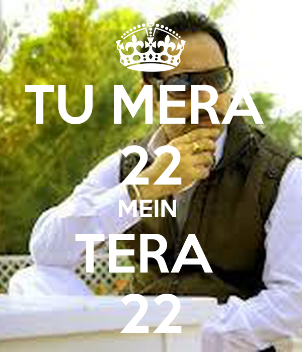 TU MERA  22 MEIN  TERA  22