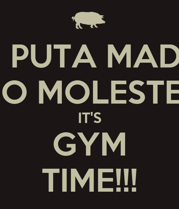 TU PUTA MADRE NO MOLESTES IT'S GYM TIME!!!